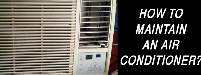 How To Maintain An Air-Conditioner?